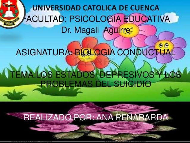 UNIVERSIDAD CATOLICA DE CUENCA FACULTAD: PSICOLOGIA EDUCATIVA Dr. Magali Aguirre ASIGNATURA: BIOLOGIA CONDUCTUAL TEMA:LOS ...