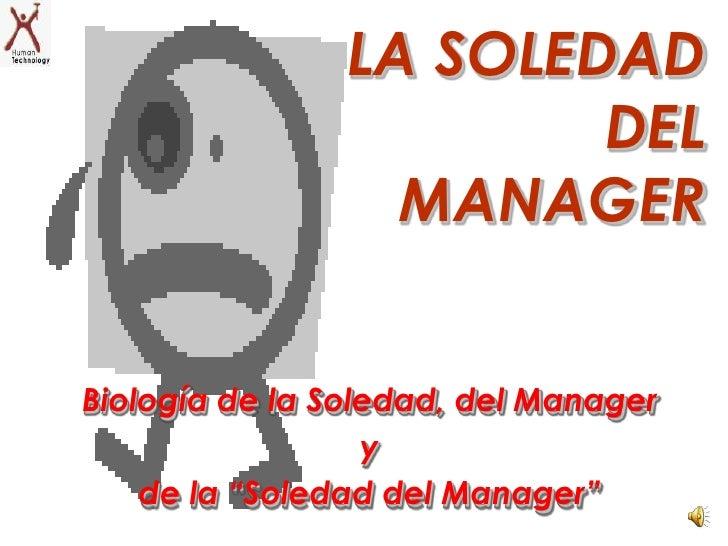 LA SOLEDAD                         DEL                   MANAGER   Biología de la Soledad, del Manager                   y...