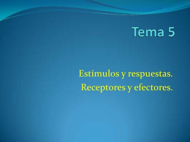Estímulos y respuestas.Receptores y efectores.