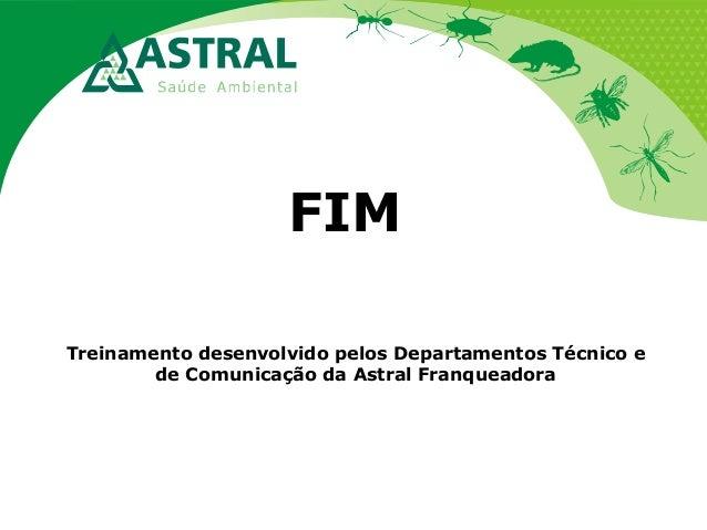 FIM Treinamento desenvolvido pelos Departamentos Técnico e de Comunicação da Astral Franqueadora