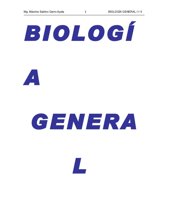 Mg. Máximo Sabino Garro Ayala   1   BIOLOGÍA GENERAL I Y II     BIOLOGÍ  A      GENERA                                  L