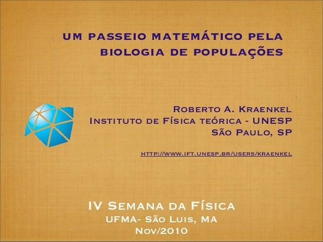 um passeio matemático pela    biologia de populações                  Roberto A. Kraenkel   Instituto de Física teórica - ...