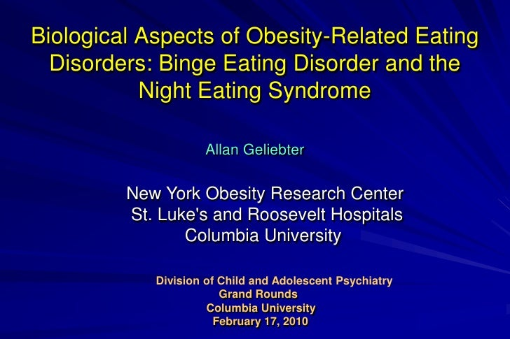Biological Aspects of Obesity-Related Eating Disorders: Binge Eating Disorder and the Night Eating Syndrome <br />Allan Ge...