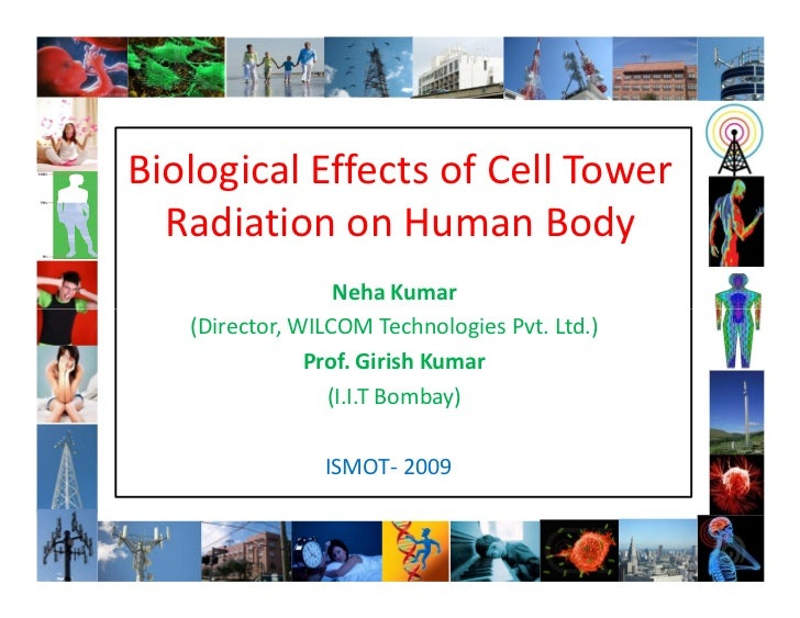 Biological Effects of Cell Tower   Radiation on Human Body                   Neha Kumar    (Director, WILCOM Technologies ...
