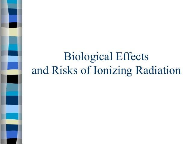 Biological Effectsand Risks of Ionizing Radiation