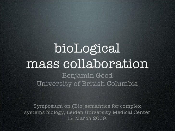 bioLogical mass collaboration            Benjamin Good     University of British Columbia      Symposium on (Bio)semantics...
