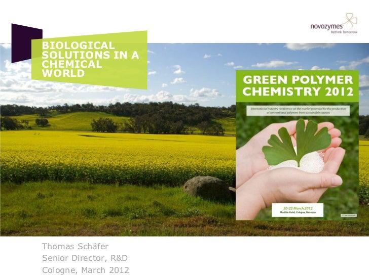 BIOLOGICALSOLUTIONS IN ACHEMICALWORLDThomas SchäferSenior Director, R&DCologne, March 2012