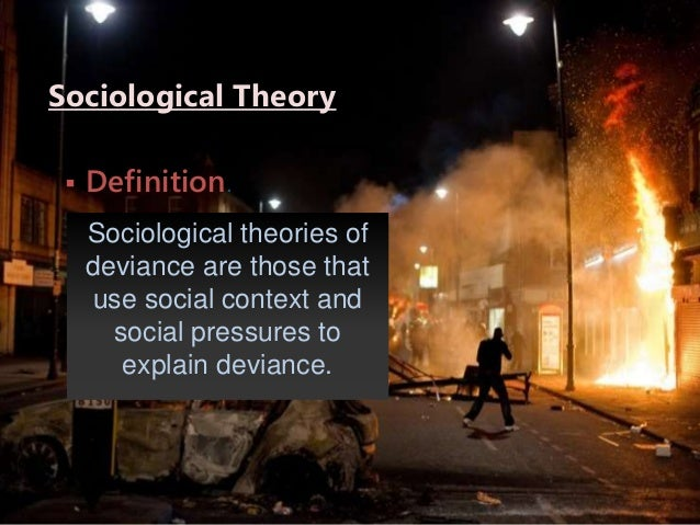 sociological explanation of deviance and crime Introduction to deviance, crime, and social control the sociological study of crime, deviance deviance's definition is determined by one's religion.