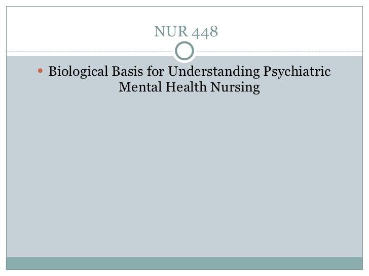 NUR 448 <ul><li>Biological Basis for Understanding Psychiatric Mental Health Nursing </li></ul>