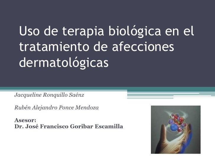 Uso de terapia biológica en el tratamiento de afecciones dermatológicasJacqueline Ronquillo SaénzRubén Alejandro Ponce Men...