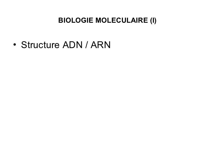 BIOLOGIE MOLECULAIRE (I) <ul><li>Structure ADN / ARN </li></ul>