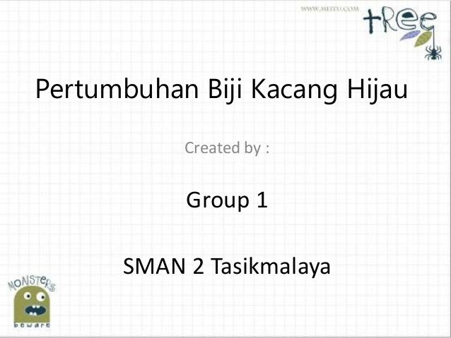Pertumbuhan Biji Kacang Hijau Created by : Group 1 SMAN 2 Tasikmalaya