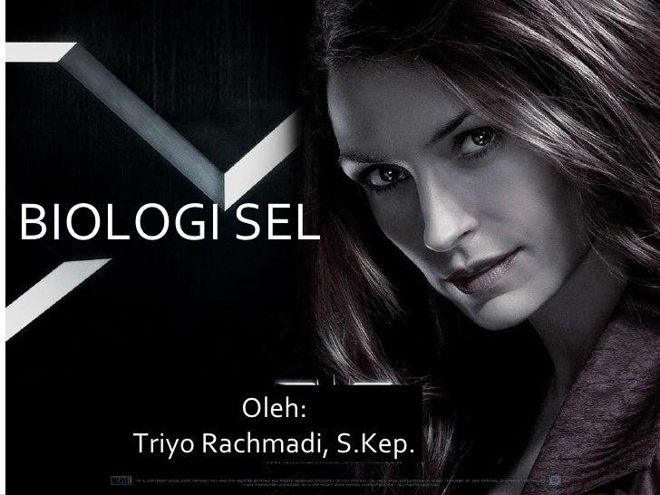 BIOLOGI SEL Oleh: Triyo Rachmadi, S.Kep.