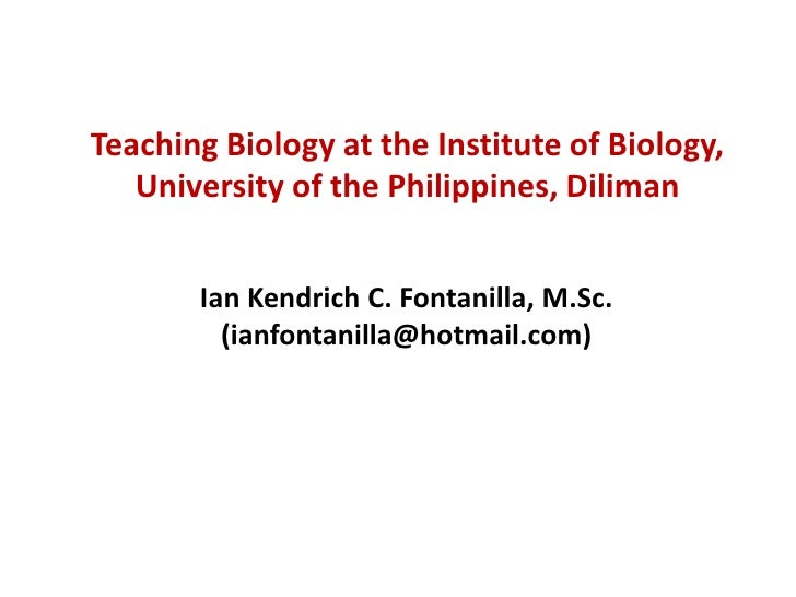 Teaching Biology at the Institute of Biology,    University of the Philippines, Diliman          Ian Kendrich C. Fontanill...
