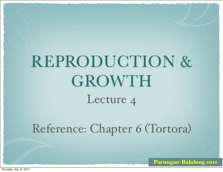 REPRODUCTION &                              GROWTH                                    Lecture 4                          R...