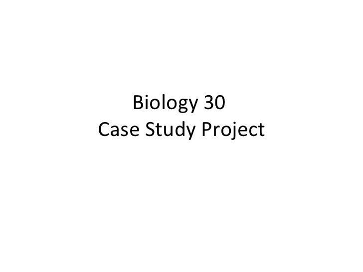 Biology 30  Case Study Project