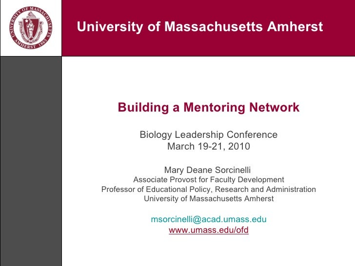 Building a Mentoring Network Biology Leadership Conference March 19-21, 2010 Mary Deane Sorcinelli  Associate Provost for ...