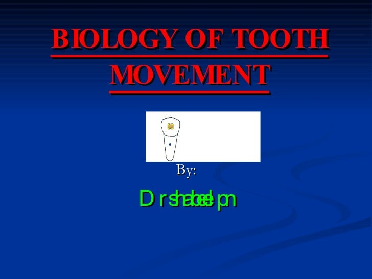 BIOLOGY OF TOOTH MOVEMENT By: Dr shabeel pn