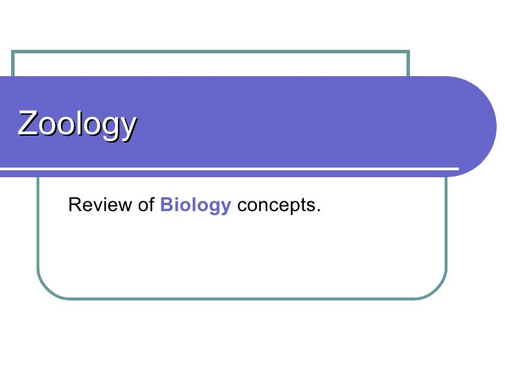 Zoology Review of  Biology  concepts.