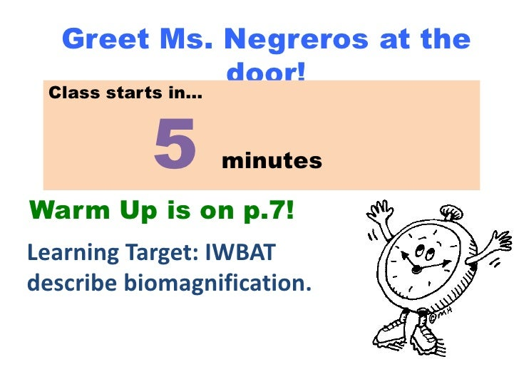 Greet Ms. Negreros at the             door! Class starts in…           5        minutesWarm Up is on p.7!Learning Target: ...