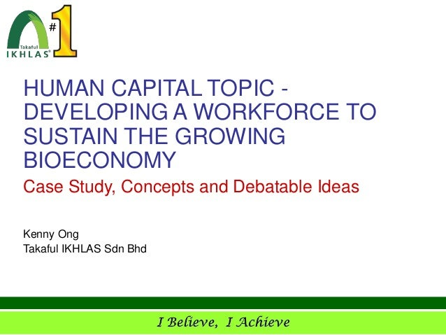 HUMAN CAPITAL TOPIC -DEVELOPING A WORKFORCE TOSUSTAIN THE GROWINGBIOECONOMYCase Study, Concepts and Debatable IdeasKenny O...