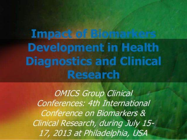 Impact of Biomarkers Development in Health Diagnostics and Clinical Research OMICS Group Clinical Conferences: 4th Interna...