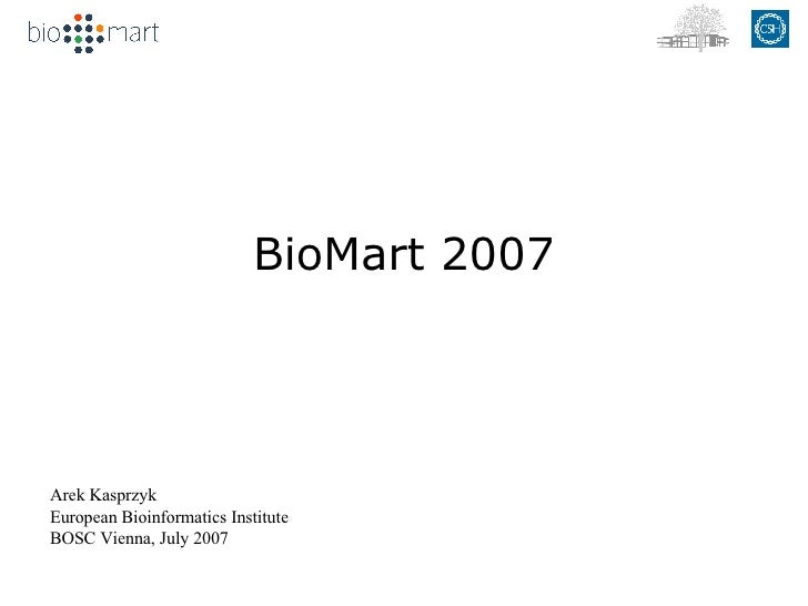 BioMart 2007 Arek Kasprzyk European Bioinformatics Institute BOSC Vienna, July 2007