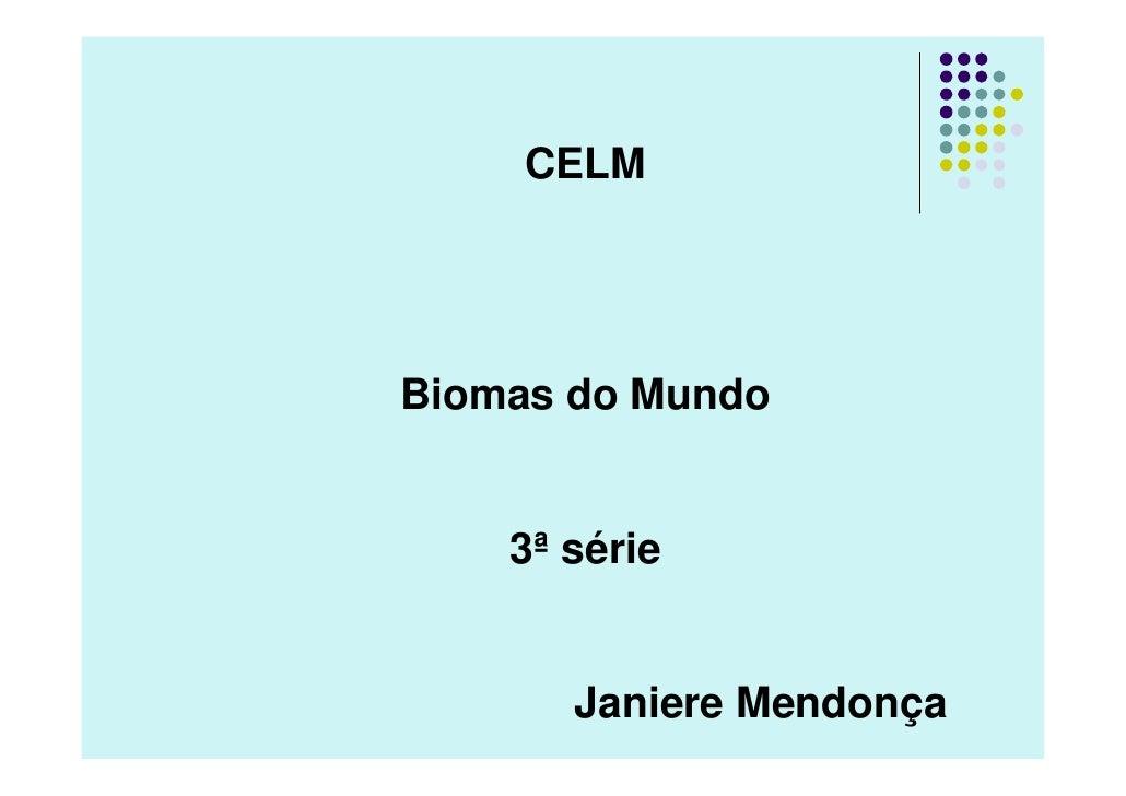 CELM     Biomas do Mundo       3ª série          Janiere Mendonça