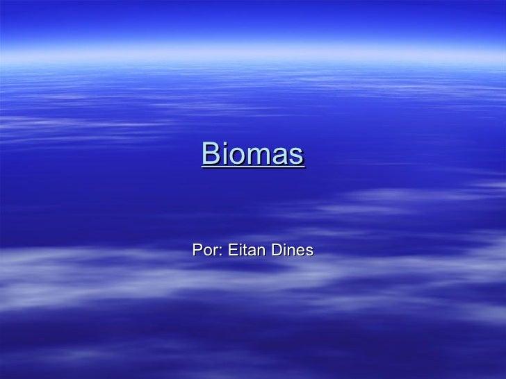 Biomas Por: Eitan Dines