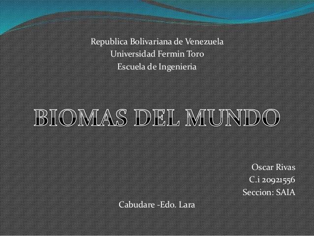 Republica Bolivariana de Venezuela Universidad Fermin Toro Escuela de Ingenieria Oscar Rivas C.i 20921556 Seccion: SAIA Ca...