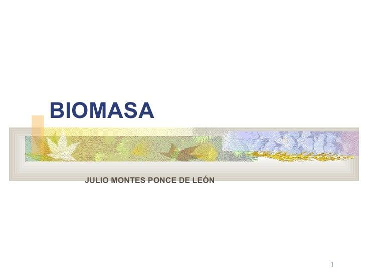 BIOMASA  JULIO MONTES PONCE DE LEÓN                               1