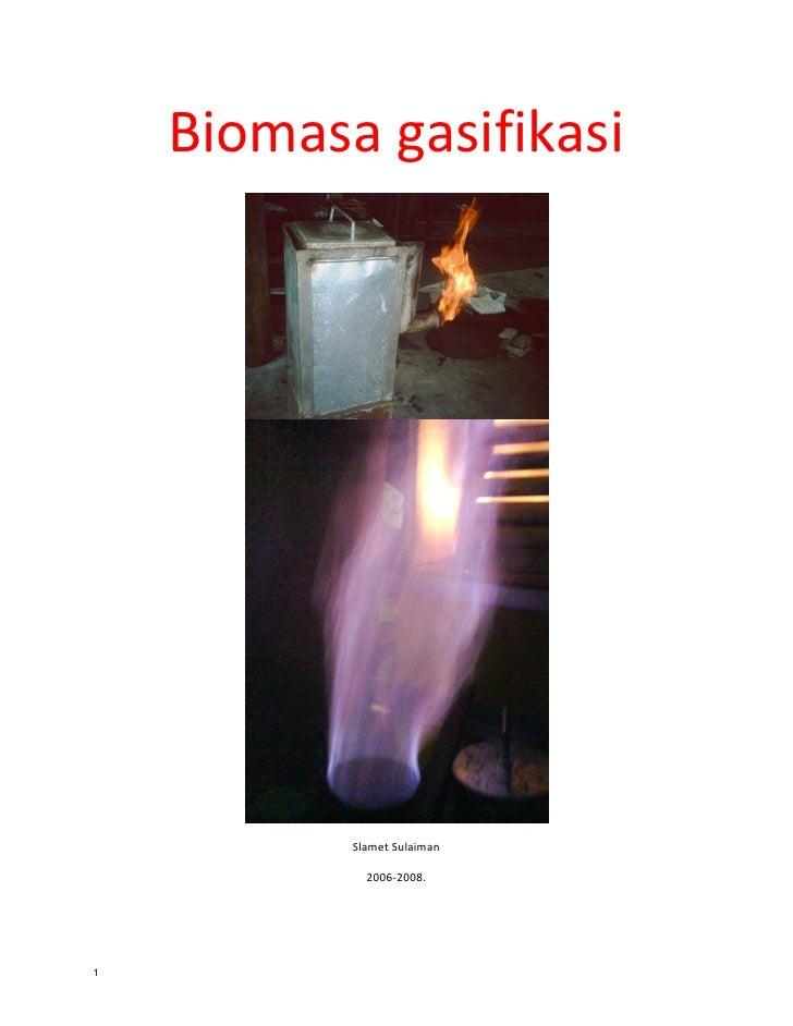 Biomasagasifikasi                                               SlametSulaiman               2006‐2008.     1