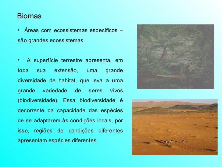 Biomas <ul><li>Áreas com ecossistemas específicos – são grandes ecossistemas </li></ul><ul><li>A superfície terrestre apre...