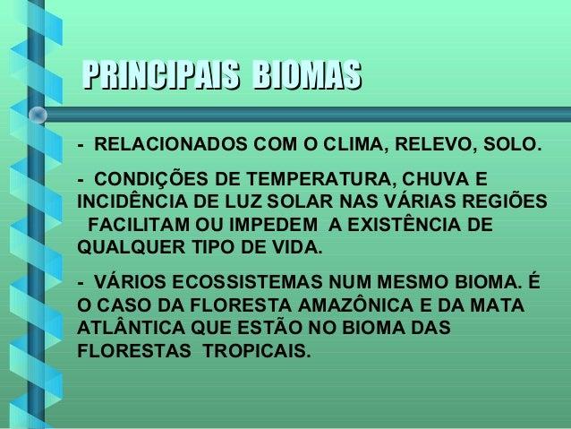 PRINCIPAIS BIOMAS- RELACIONADOS COM O CLIMA, RELEVO, SOLO.- CONDIÇÕES DE TEMPERATURA, CHUVA EINCIDÊNCIA DE LUZ SOLAR NAS V...