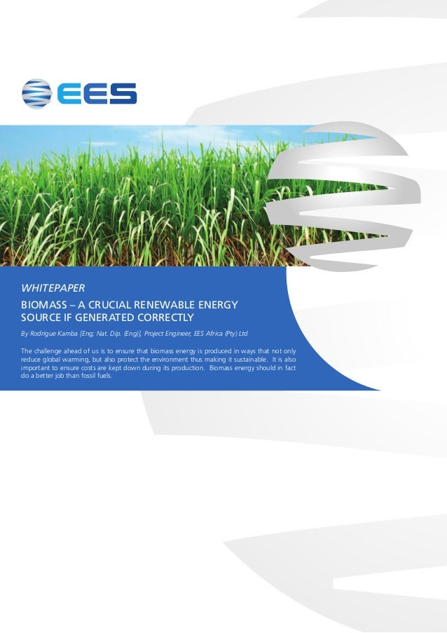 WHITEPAPER BIOMASS – A CRUCIAL RENEWABLE ENERGY SOURCE IF GENERATED CORRECTLY By Rodrigue Kamba [Eng; Nat. Dip. (Eng)], Pr...