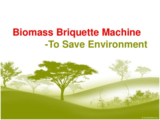 Biomass Briquette Machine -To Save Environment