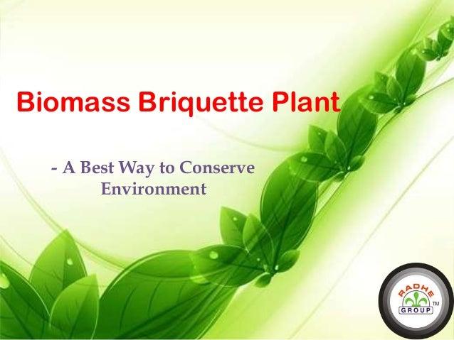 Biomass Briquette Plant - A Best Way to Conserve Environment