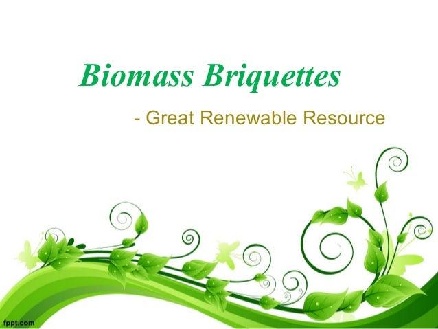 Biomass briquettes- Great Renewable Resource