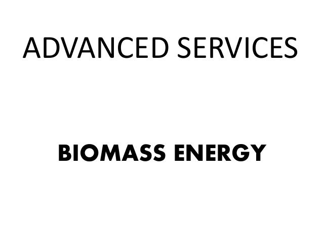 Advanced services - Biomass energy