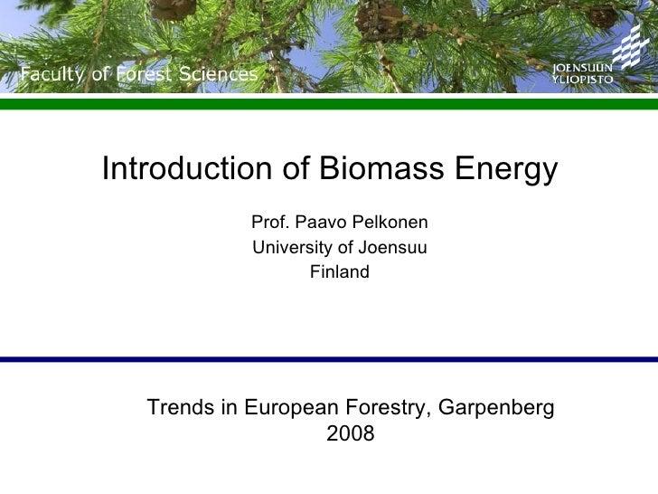 Introduction of Biomass Energy  Prof. Paavo Pelkonen University of Joensuu Finland Trends in European Forestry, Garpenberg...