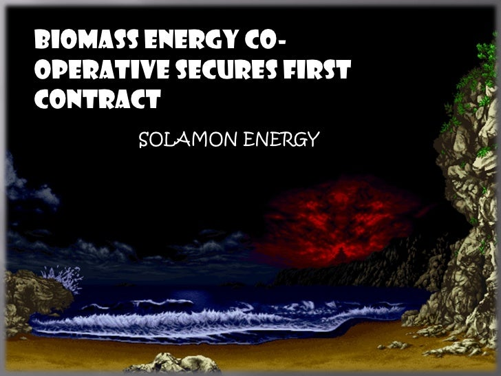 Biomass Energy Co-operative secures firstcontract       SOLAMON ENERGY