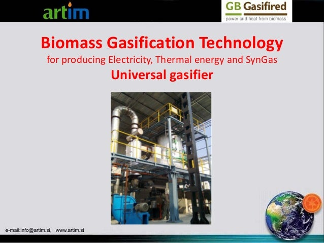 Biomass Gasification Technology for producing Electricity, Thermal energy and SynGas  Universal gasifier
