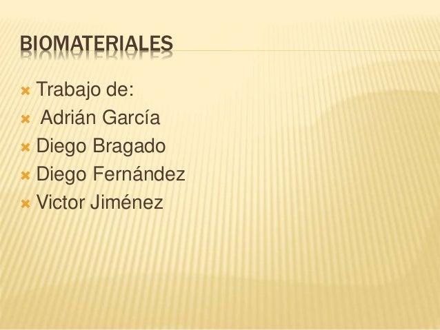 BIOMATERIALES  Trabajo de:  Adrián García  Diego Bragado  Diego Fernández  Victor Jiménez