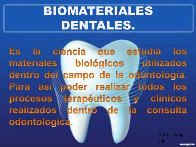 BIOMATERIALES DENTALES. Autor: leopg cig..