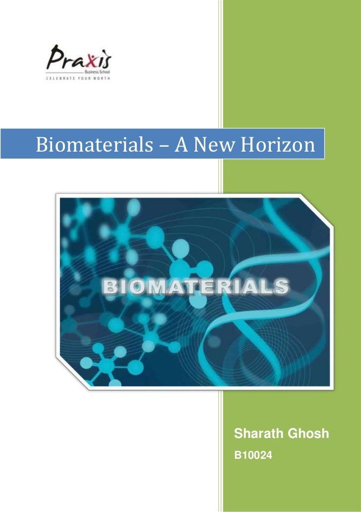 Biomaterials – A New HorizonSharath GhoshB100243048002266950<br />Biomaterials – A New Horizon<br />A paper submitted to<b...