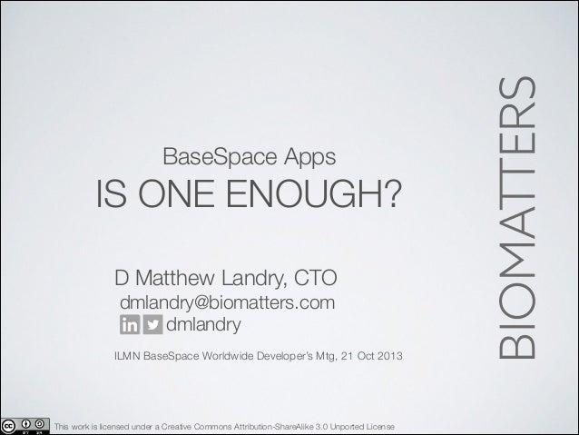 BaseSpace Apps  IS ONE ENOUGH? D Matthew Landry, CTO dmlandry@biomatters.com dmlandry !  ILMN BaseSpace Worldwide Develope...