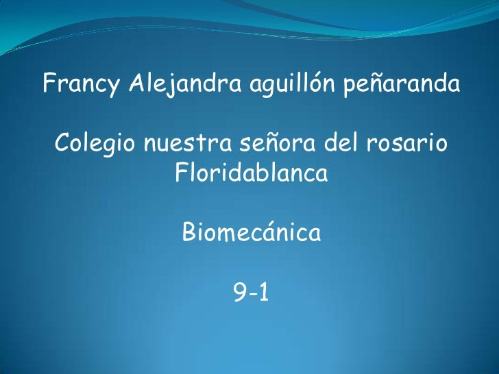 Francy Alejandra aguillón peñaranda Colegio nuestra señora del rosario           Floridablanca           Biomecánica      ...