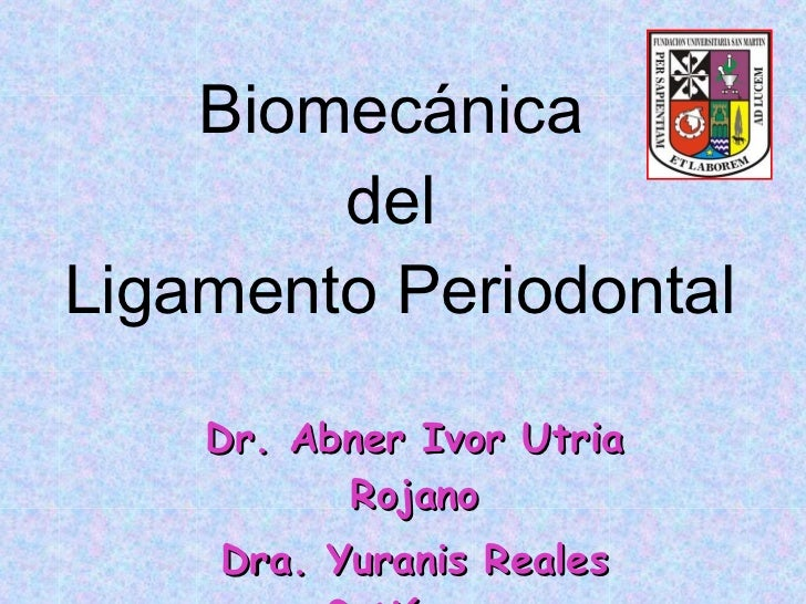 Biomecánica  del  Ligamento Periodontal Dr. Abner Ivor Utria Rojano Dra. Yuranis Reales Gutiérrez