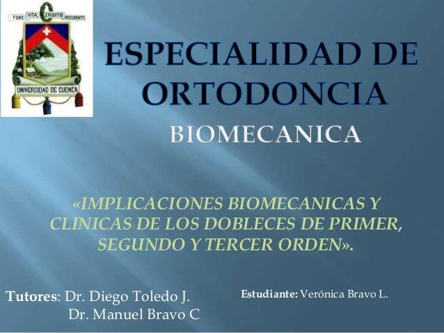 «IMPLICACIONES BIOMECANICAS Y CLINICAS DE LOS DOBLECES DE PRIMER, SEGUNDO Y TERCER ORDEN». Tutores: Dr. Diego Toledo J. Dr...