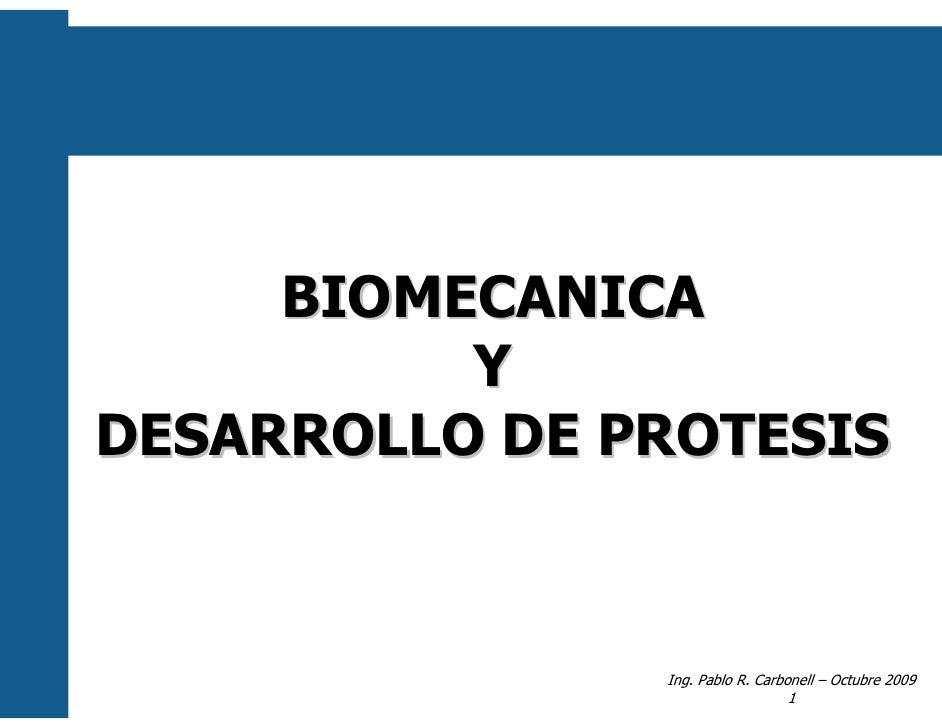 BIOMECANICA          YDESARROLLO DE PROTESIS               Ing. Pablo R. Carbonell – Octubre 2009                         ...